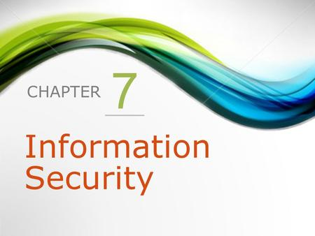 CHAPTER 7 Information Security. 1.Introduction to Information Security 2.Unintentional Threats to Information Systems 3.Deliberate Threats to Information.