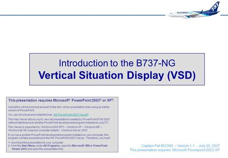 Captain Pat BOONE – Version 1.1 - July 30, 2007 This presentation requires Microsoft Powerpoint 2003-XP Introduction to the B737-NG Vertical Situation.