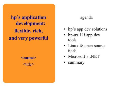 Hp's application development: flexible, rich, and very powerful agenda hp's app dev solutions hp-ux 11i app dev tools Linux & open source tools Microsoft's.NET.