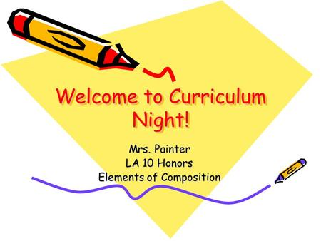 Welcome to Curriculum Night! Mrs. Painter LA 10 Honors Elements of Composition.