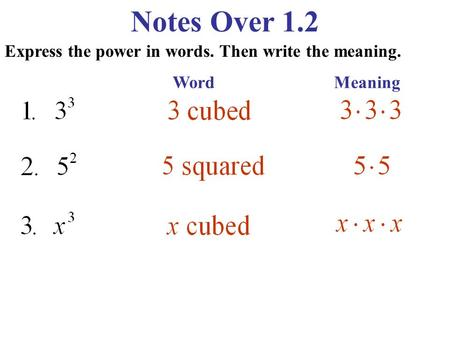 Notes Over 1.2 Express the power in words. Then write the meaning. Word Meaning.