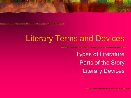 Literary Terms and Devices Types of Literature Parts of the Story Literary Devices.