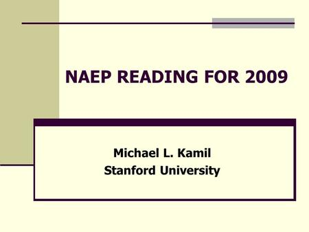 NAEP READING FOR 2009 Michael L. Kamil Stanford University.
