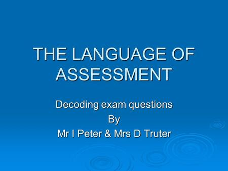 THE LANGUAGE OF ASSESSMENT Decoding exam questions By Mr I Peter & Mrs D Truter.