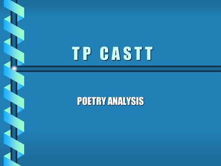 T P C A S T T POETRY ANALYSIS TITLE Evaluate the title of the poem before reading it. Are there any references or allusions in the title? Explain them.