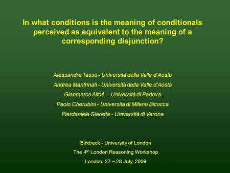 In what conditions is the meaning of conditionals perceived as equivalent to the meaning of a corresponding disjunction? Alessandra Tasso - Università.
