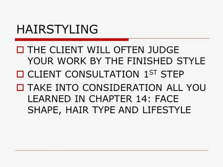 HAIRSTYLING  THE CLIENT WILL OFTEN JUDGE YOUR WORK BY THE FINISHED STYLE  CLIENT CONSULTATION 1 ST STEP  TAKE INTO CONSIDERATION ALL YOU LEARNED IN.