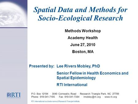 1 Spatial Data and Methods for Socio-Ecological Research P.O. Box 12194 · 3040 Cornwallis Road · Research Triangle Park, NC 27709 Phone: 919-541-7195 ·
