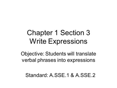 Chapter 1 Section 3 Write Expressions Objective: Students will translate verbal phrases into expressions Standard: A.SSE.1 & A.SSE.2.