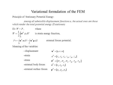 Variational formulation of the FEM Principle of Stationary Potential Energy: Among all admissible displacement functions u, the actual ones are those which.