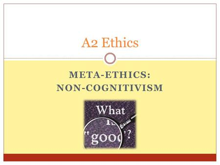 META-ETHICS: NON-COGNITIVISM A2 Ethics. This week's aims To explain and evaluate non-cognitivism To understand the differences between emotivism and prescriptivismemotivismprescriptivism.