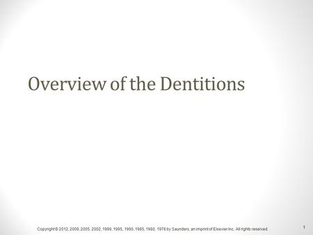 Overview of the Dentitions Copyright © 2012, 2009, 2005, 2002, 1999, 1995, 1990, 1985, 1980, 1976 by Saunders, an imprint of Elsevier Inc. All rights reserved.