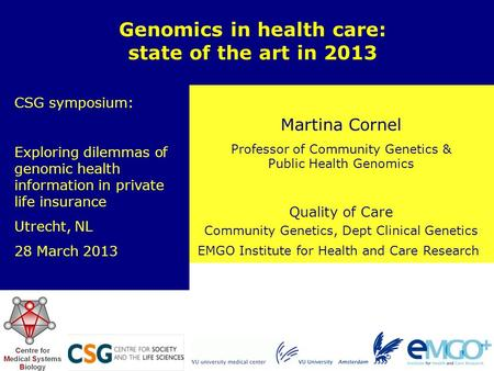 EMGO Institute for Health and Care Research Quality of Care Martina Cornel Professor of Community Genetics & Public Health Genomics Genomics in health.
