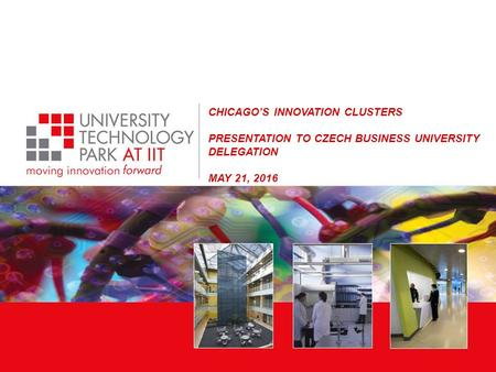 CHICAGO'S INNOVATION CLUSTERS PRESENTATION TO CZECH BUSINESS UNIVERSITY DELEGATION MAY 21, 2016.