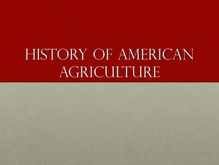 History of American Agriculture. Pre-Revolution 1607- First English settlement at Jamestown, VA1607- First English settlement at Jamestown, VA 1619- First.