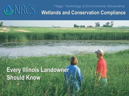 Tillage, Technology & Environmental Stewardship Every Illinois Landowner Should Know Wetlands and Conservation Compliance.