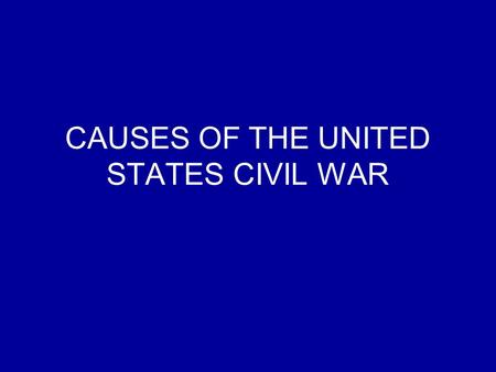 CAUSES OF THE UNITED STATES CIVIL WAR. Top 5 causes of the United States Civil War Economic and social differences between the north and southEconomic.