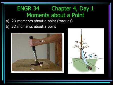 A)2D moments about a point (torques) b)3D moments about a point ENGR 34 Chapter 4, Day 1 Moments about a Point.