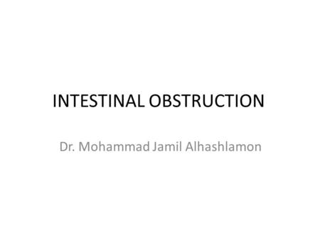 INTESTINAL OBSTRUCTION Dr. Mohammad Jamil Alhashlamon.