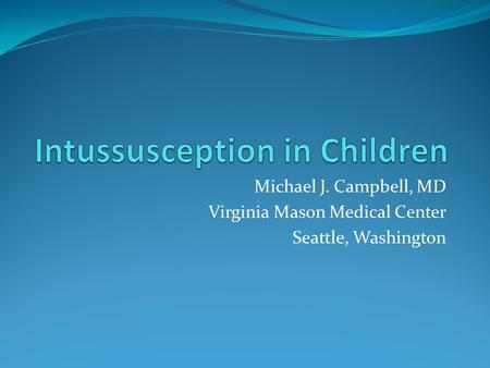 Michael J. Campbell, MD Virginia Mason Medical Center Seattle, Washington.