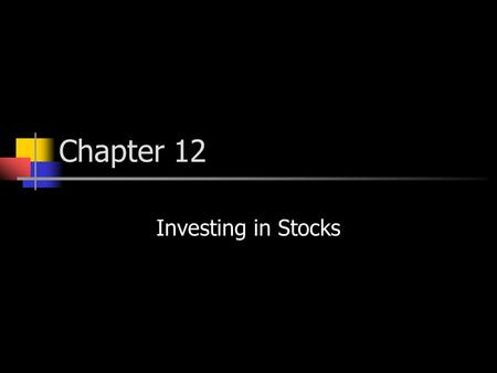 Chapter 12 Investing in Stocks. Evaluating Stocks  Characteristics of stock Public corporation – company whose stock is traded openly Stockholders (shareholders)