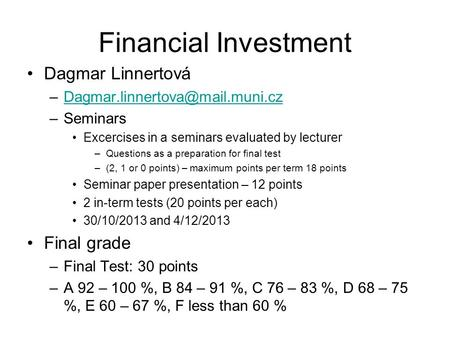 Financial Investment Dagmar Linnertová –Seminars Excercises in a seminars evaluated by lecturer.