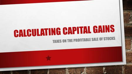 CALCULATING CAPITAL GAINS TAXES ON THE PROFITABLE SALE OF STOCKS.