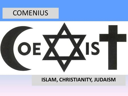COMENIUS ISLAM, CHRISTIANITY, JUDAISM. INDEX Prologue Islam Christianity Judaism Epilogue.