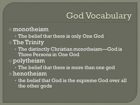  monotheism The belief that there is only One God  The Trinity The distinctly Christian monotheism—God is Three Persons in One God  polytheism The belief.