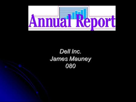 Dell Inc. James Mauney 080. Executive Summary My analysis of Dell Inc. resulted in the conclusion of Dell Inc. being a stable and growing company. www.dell.com/investor.