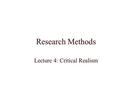 Research Methods Lecture 4: Critical Realism. Introduction Previous lecture presented criticisms of positivism and an alternative based on interpretivism.