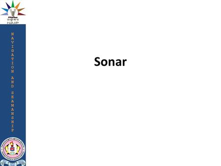 Sonar. SONAR (an acronym for Sound NAvigation and Ranging) is an acoustic equipment that works with the principle of underwater sound propagation like.