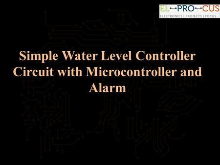 Simple Water Level Controller Circuit with Microcontroller and Alarm.