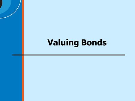 Valuing Bonds. 2 Valuation Basics Present Value of Future Cash Flows Link Risk & Return Expected Return on Assets Valuation.