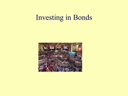 Investing in Bonds. Objectives Describe bonds and how they are used by corporations and investors. Describe the major characteristics of bonds. Differentiate.