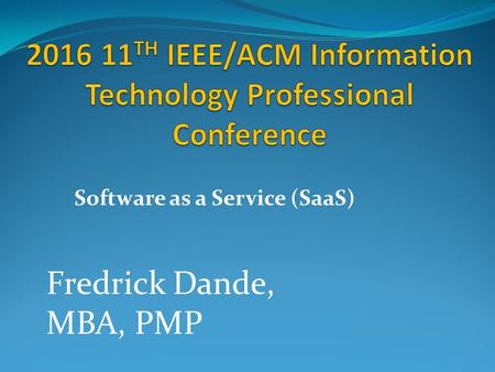 Software as a Service (SaaS) Fredrick Dande, MBA, PMP.