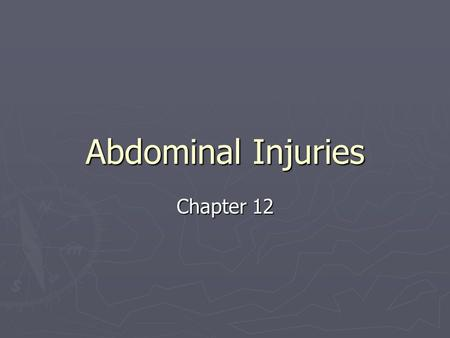 Abdominal Injuries Chapter 12. Anatomy of the Abdomen ► The abdominal cavity consists of these boundaries:  Posteriorly – the lumbar spine  Superiorly.