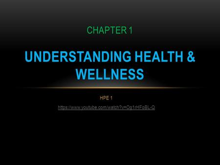 HPE 1 https://www.youtube.com/watch?v=Og1rHFoBL-Q CHAPTER 1 UNDERSTANDING HEALTH & WELLNESS.