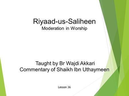 Riyaad-us-Saliheen Moderation in Worship Taught by Br Wajdi Akkari Commentary of Shaikh Ibn Uthaymeen Lesson 36.
