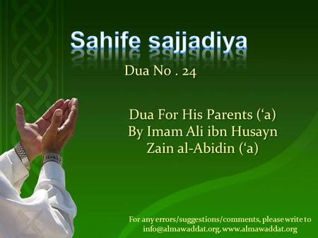 For any errors/suggestions/comments, please write to  Dua For His Parents ('a) By Imam Ali ibn Husayn Zain al-Abidin.