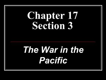 Chapter 17 Section 3 The War in the Pacific. Waging 2 wars at once… While defeating the Nazis was priority 1 for the Allies, they did not wait until V-E.