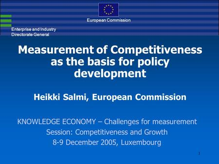 1 Enterprise and Industry Directorate General European Commission Measurement of Competitiveness as the basis for policy development Heikki Salmi, European.