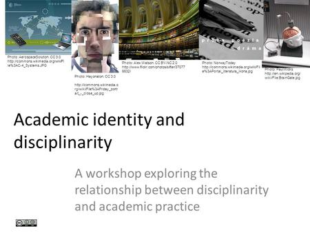Academic identity and disciplinarity A workshop exploring the relationship between disciplinarity and academic practice Photo: AerospaceSolution. CC 3.0.