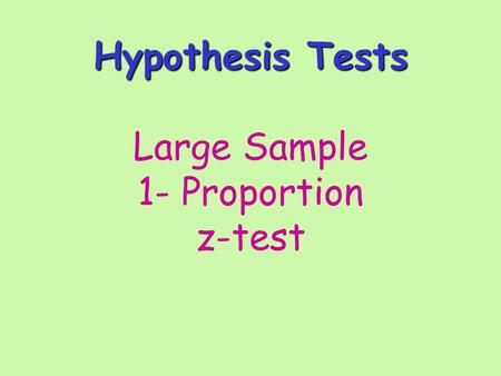 Hypothesis Tests Hypothesis Tests Large Sample 1- Proportion z-test.