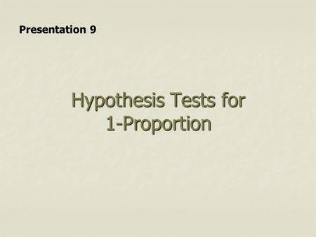 Hypothesis Tests for 1-Proportion Presentation 9.