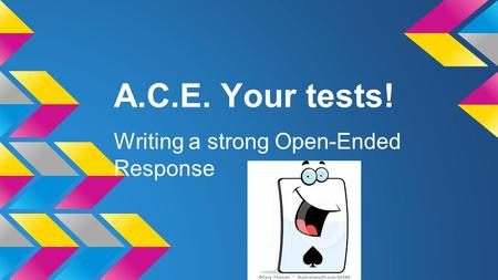 A.C.E. Your tests! Writing a strong Open-Ended Response.