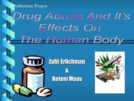 Zufit Erlichman & Rotem Moav Addictions Project. What Is The Influence Of The Different Kinds Of Drugs On the Addict's Physical Condition? The Paper's.