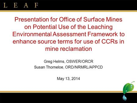 Presentation for Office of Surface Mines on Potential Use of the Leaching Environmental Assessment Framework to enhance source terms for use of CCRs in.