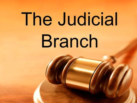 The Judicial Branch. I. Two Types of Law In America A. Criminal Law – Laws protecting property and individual safety 1. Most of these laws are made at.