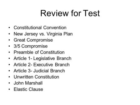 Review for Test Constitutional Convention New Jersey vs. Virginia Plan Great Compromise 3/5 Compromise Preamble of Constitution Article 1- Legislative.